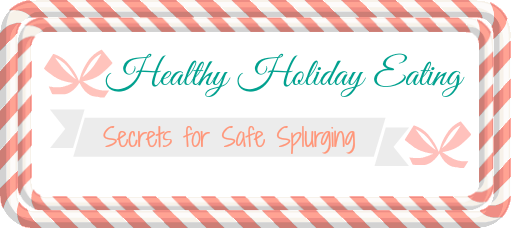 Healthy Holiday Eating; Secrets for Safe Splurging