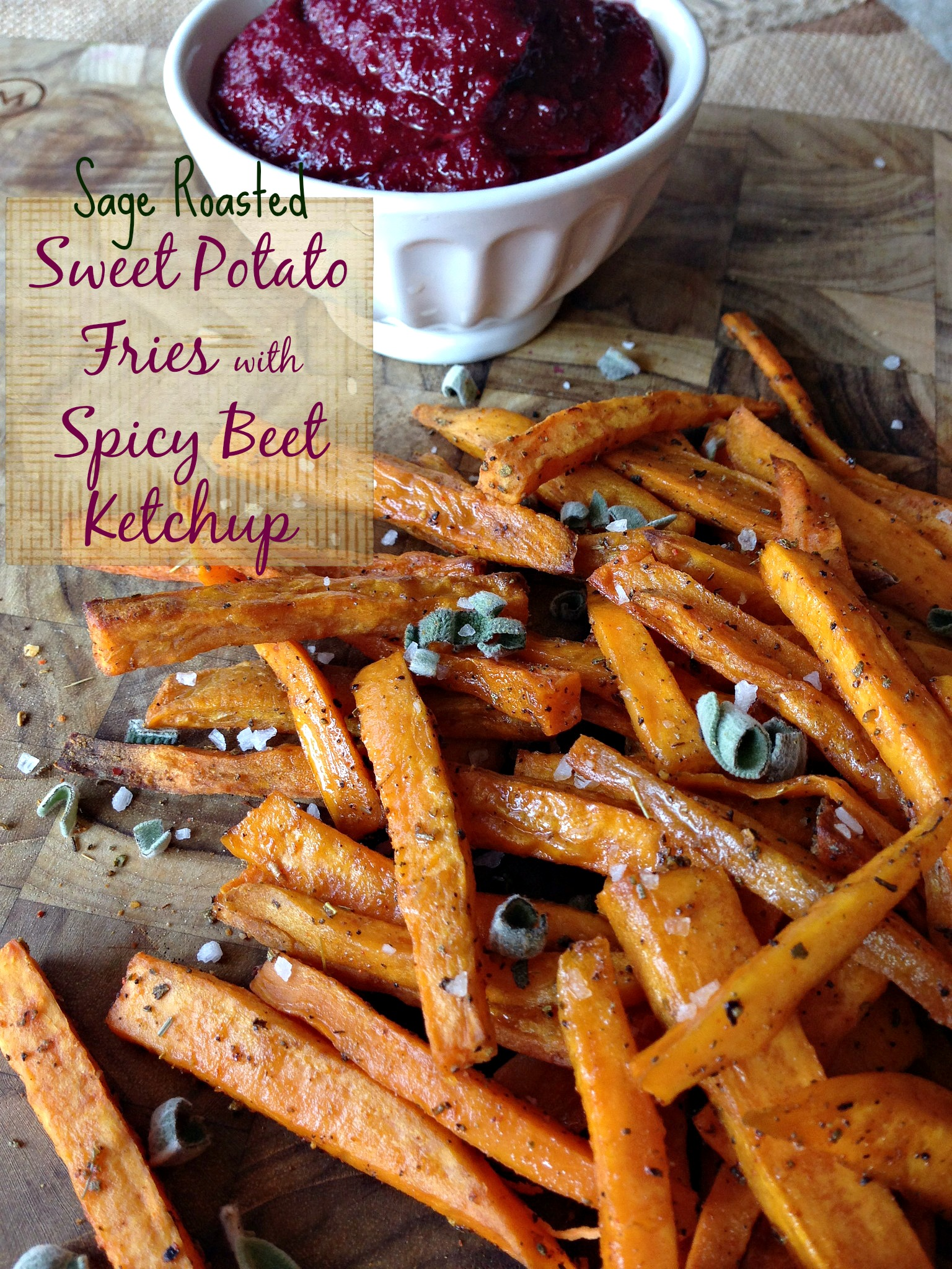 Sage Roasted Sweet Potato Fries with Spicy Beet Ketchup